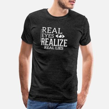 Consumer Real Eyes Realize Real Lies T-Shirt - Men's Premium T-Shirt