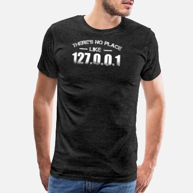 Place There's No Place Like 127.0.0.1 T Shirt - Men's Premium T-Shirt
