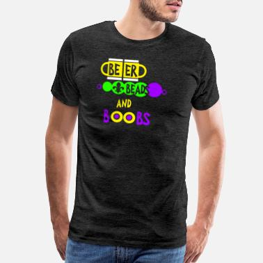 Beads Beer Beads And Boobs T-Shirt Mardi Gras Party Cost - Men's Premium T-Shirt