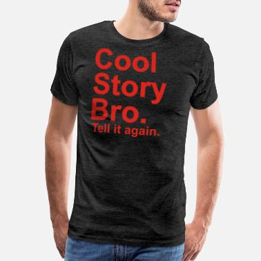Tell It Again Cool Story Bro tell it again - Men's Premium T-Shirt