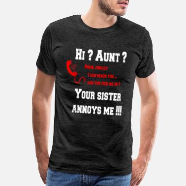 Pics Hi Aunt ? your Sister annoys me! - Men's Premium T-Shirt