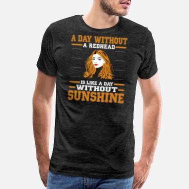 Redhead Day A Day Without A Redhead Is Like A Day Without - Men's Premium T-Shirt