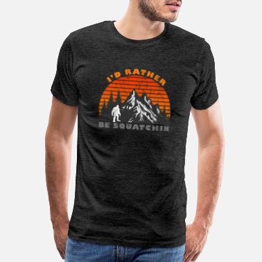 I'd Rather Be Squatchin Bigfoot Believer - Men's Premium T-Shirt