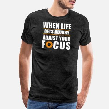 Macros When Life Gets Blurry, Adjust Your Focus - Men's Premium T-Shirt