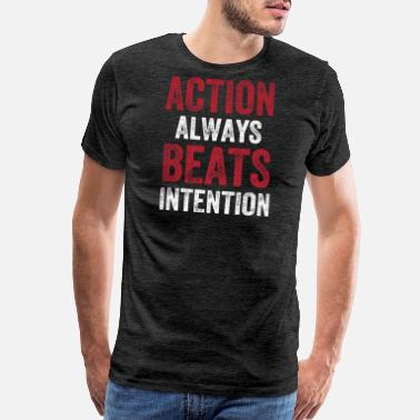 Selfemployed Action Always Beats Intention - Men's Premium T-Shirt