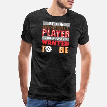 Mom 3 Be the Baseball Player You Always Wanted to be Tee - Men's Premium T-Shirt