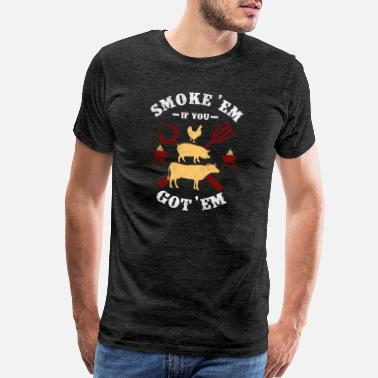 Smoke smoke them if you got them - Men's Premium T-Shirt