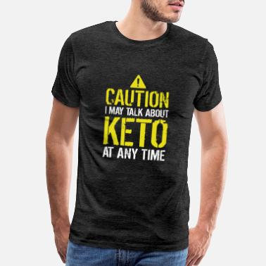 Keto Caution I May Talk About Keto At Any Time Funny - Men's Premium T-Shirt