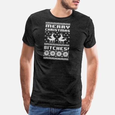 Bitch Christmas Merry Christmas Bitches - Men's Premium T-Shirt