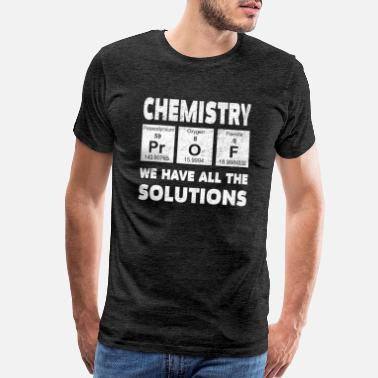 Radical Design Prof Chemie We Have All The Solutions Design - Men's Premium T-Shirt