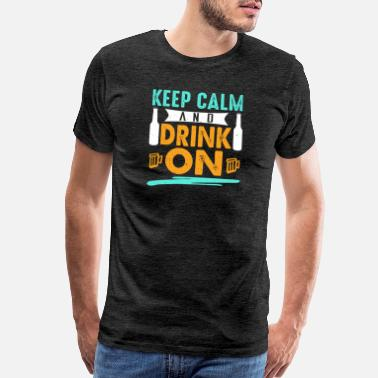 Father Day Keep Calm and Drink on! Funny t-shirt. - Men's Premium T-Shirt