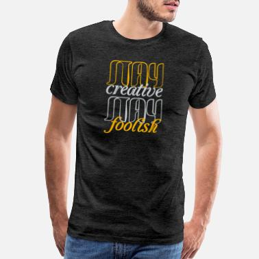 Sensitive Stay creative Stay foolish - for all the creatives - Men's Premium T-Shirt