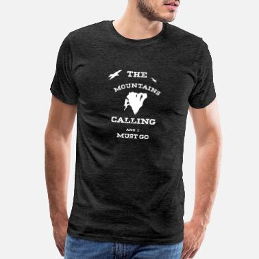 Mountain Calling The Mountains are Calling and I Must Go - Climbing - Men's Premium T-Shirt