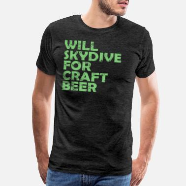 I Will Skydive For Craft Beer - Men's Premium T-Shirt