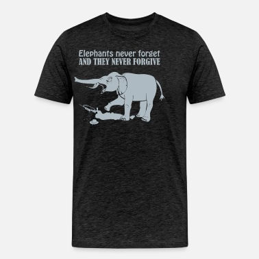 1a21fdfd Elephants Never Forget And They Never Forgive Men's T-Shirt ...