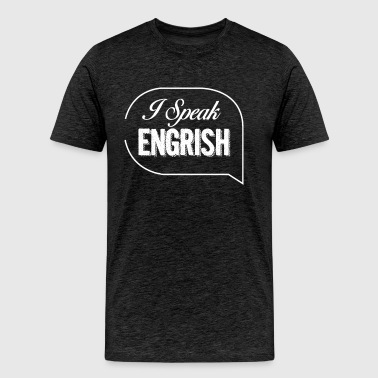 I Speak Engrish English Student - Men's Premium T-Shirt