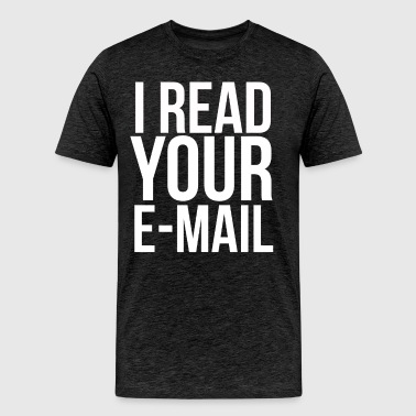I Read Your Email - System Admin - Men's Premium T-Shirt