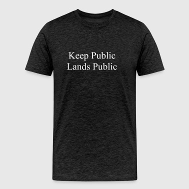 Keep Public Lands Public - Men's Premium T-Shirt