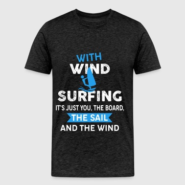 Windsurfer - With windsurfing it's just you, the b - Men's Premium T-Shirt