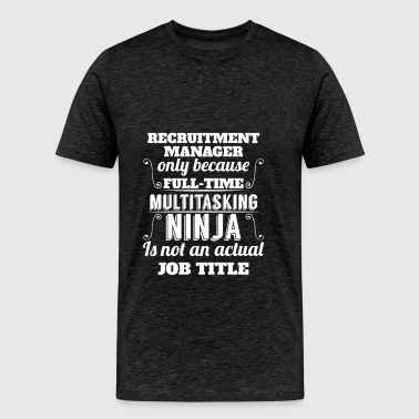 Recruitment Manager - Recruitment Manager only bec - Men's Premium T-Shirt