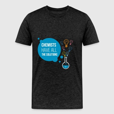 Chemical Engineer - Chemists have all the solution - Men's Premium T-Shirt