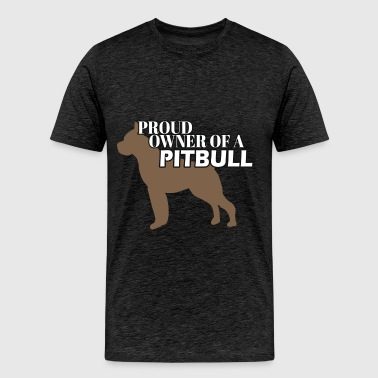 Pitbull - Proud owner of a pitbull - Men's Premium T-Shirt