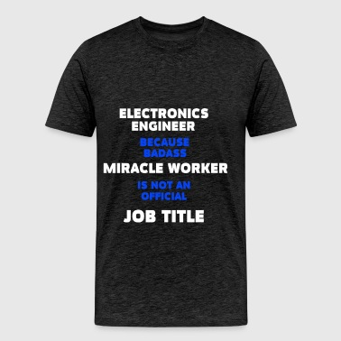 Electronics Engineer - Electronics Engineer becaus - Men's Premium T-Shirt