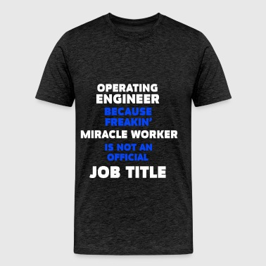 Operating Engineer - Operating Engineer because  - Men's Premium T-Shirt