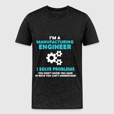 Manufacturing Engineer - Manufacturing Engineer.  - Men's Premium T-Shirt