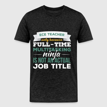 ECE Teacher - ECE Teacher only because full-time m - Men's Premium T-Shirt