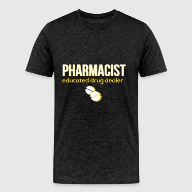 Pharmacist - Pharmacist. Educated drug dealer - Men's Premium T-Shirt