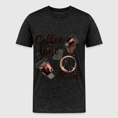 Coffee - Coffee time is anytime - Men's Premium T-Shirt