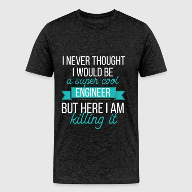 Engineer - I never thought I would be a super cool - Men's Premium T-Shirt