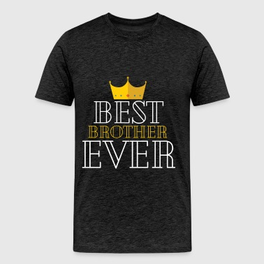 Brother - Best Brother Ever - Men's Premium T-Shirt