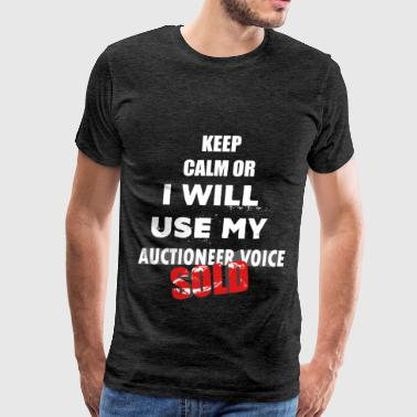 Auctioneer - Keep Calm Or I Will Use My Auctioneer - Men's Premium T-Shirt