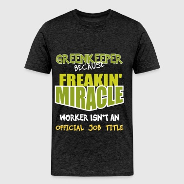 Greenkeeper - Greenkeeper Because Freakin' Miracle - Men's Premium T-Shirt