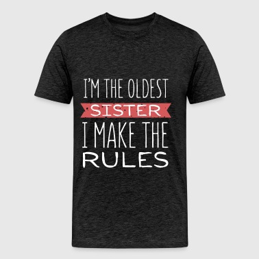 Sister - I'm the oldest sister I make the rules - Men's Premium T-Shirt