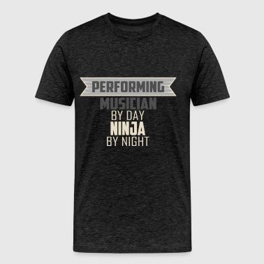 Performing Musician - Performing Musician by day,  - Men's Premium T-Shirt