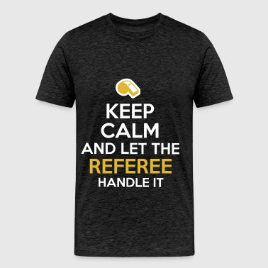 Referee - Keep calm and let the Referee handle it - Men's Premium T-Shirt
