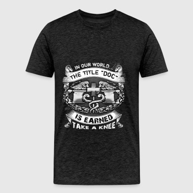 DOC - In our world... The title DOC is earned. Tak - Men's Premium T-Shirt
