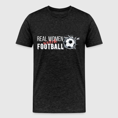 Football - Real women watch football - Men's Premium T-Shirt