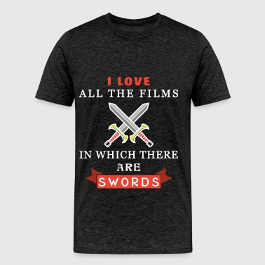 Swords - I love all the films in which there are s - Men's Premium T-Shirt