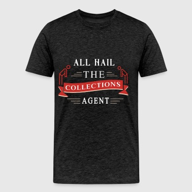 Collections agent - All hail the Collections agent - Men's Premium T-Shirt