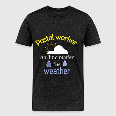 Postal worker - Postal worker do it no matter the  - Men's Premium T-Shirt