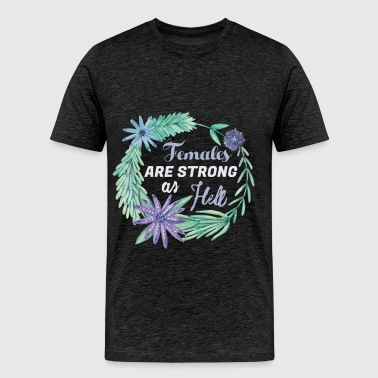 Feminists - Females are strong as hell - Men's Premium T-Shirt