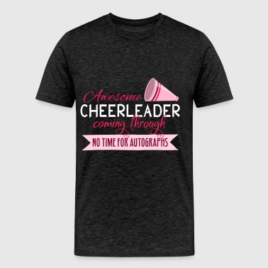 Cheerleader - Awesome Cheerleader coming through,  - Men's Premium T-Shirt
