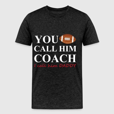 Rugby dad - You call him coach I call him daddy - Men's Premium T-Shirt