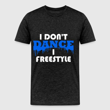 Freestyle - I Don't Dance, I Freestyle - Men's Premium T-Shirt