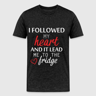 Heart - I followed my heart and it lead me to the  - Men's Premium T-Shirt