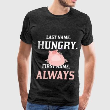 Hungry - Last Name, Hungry. First name, Always - Men's Premium T-Shirt